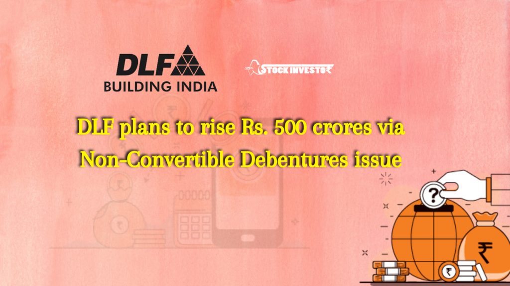 DLF plans to rise Rs. 500 crores via Non-Convertible Debentures issue