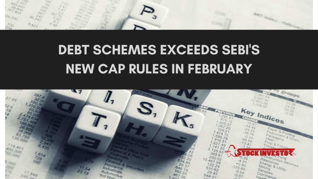 Debt Schemes exceeds Sebi's new cap rules in February