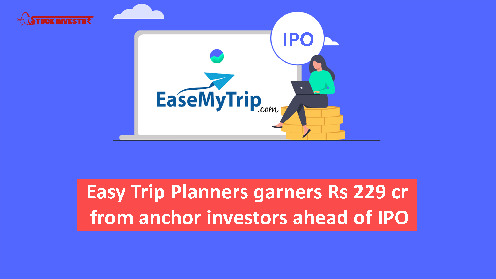 Easy Trip Planners garners Rs 229 cr from anchor investors ahead of IPO;