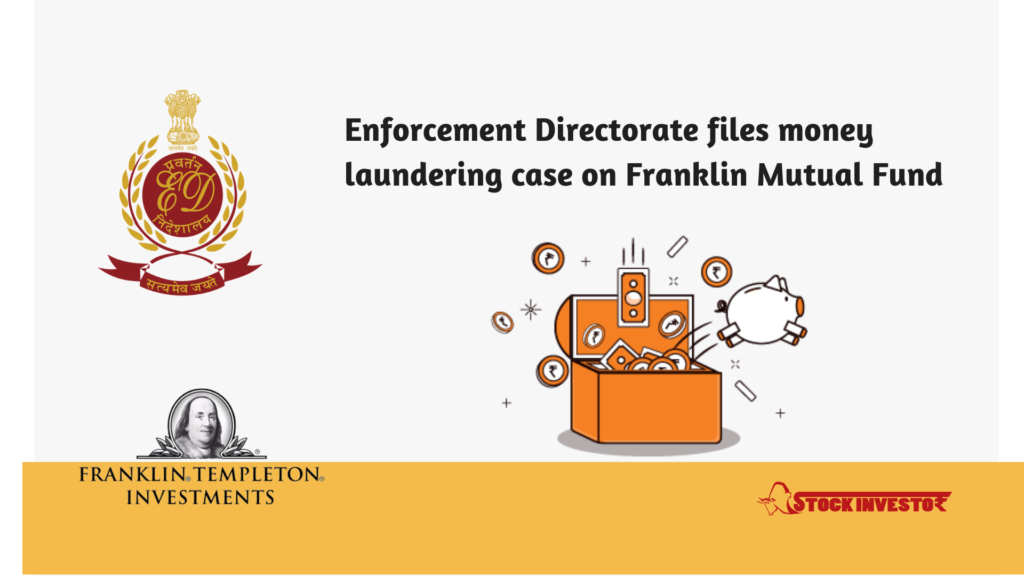 Enforcement Directorate files money laundering case on Franklin Mutual Fund