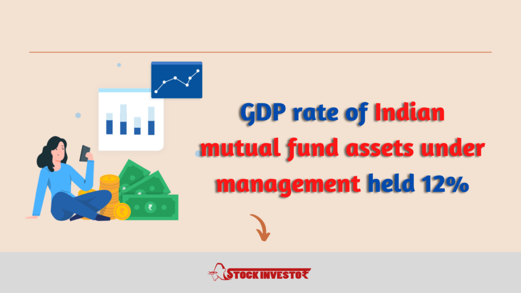 GDP rate of Indian mutual fund assets under management held 12%