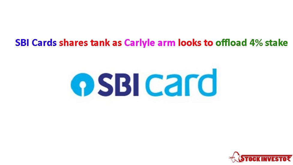 SBI Card's shares tank as Carlyle's arm looks to offload a 4% stake