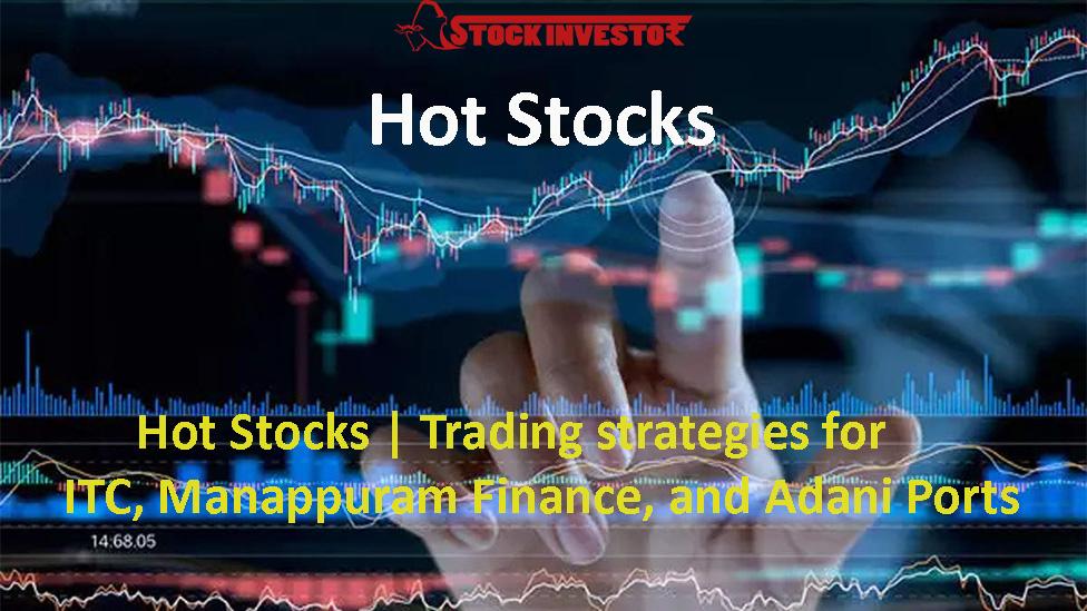 Hot Stocks | Trading strategies for ITC, Manappuram Finance, and Adani Ports