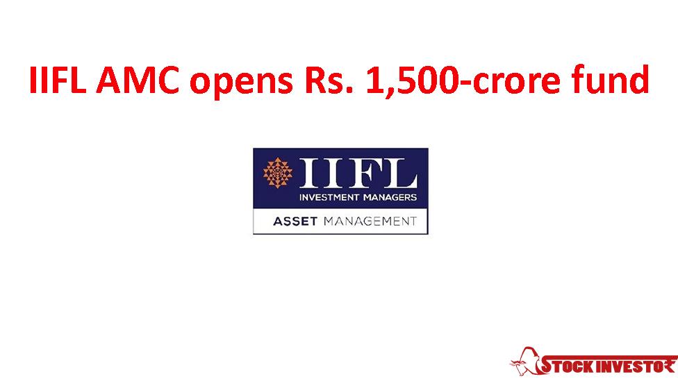 IIFL AMC opens Rs. 1,500-crore fund