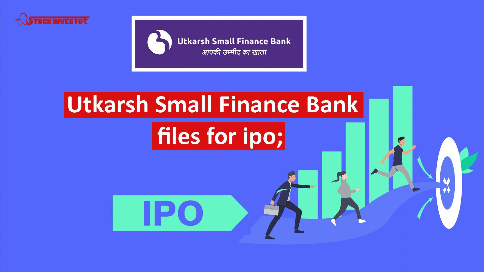 Utkarsh Small Finance Bank  files for ipo;