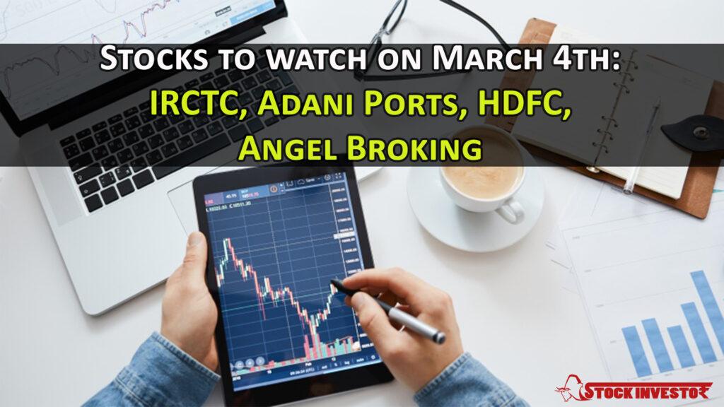 Stocks to watch on March 4th: IRCTC, Adani Ports, HDFC, Angel Broking