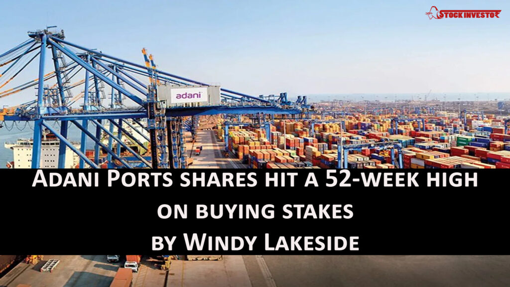 Adani Ports shares hit a 52-week high on buying stakes by Windy Lakeside