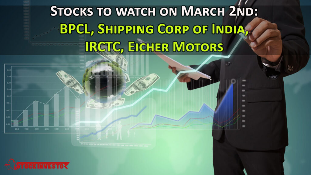 Stocks to watch on March 2nd: BPCL, Shipping Corp of India, IRCTC, Eicher Motors