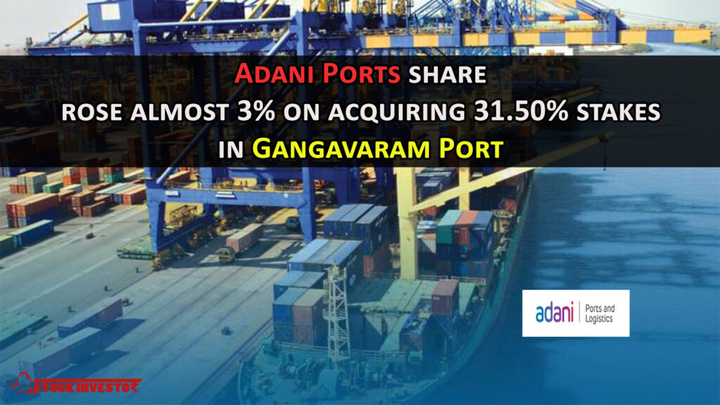 Adani Ports share rose almost 3% on acquiring 31.50% stakes in Gangavaram Port