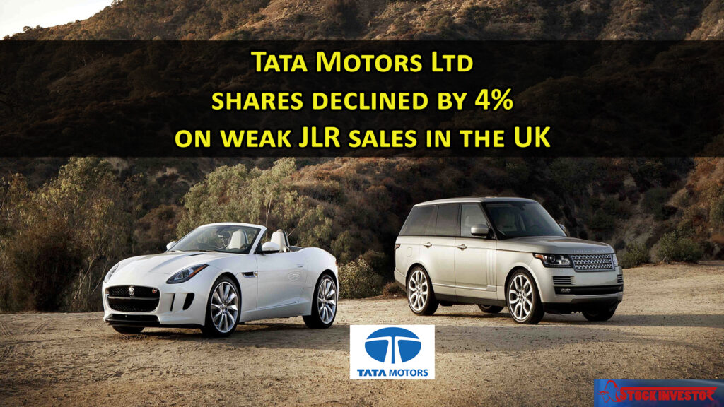Tata Motors Ltd shares declined by 4% on weak JLR sales in the UK