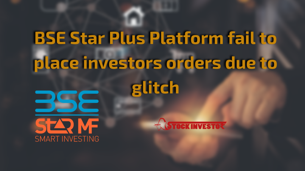 BSE Star Plus Platform fail to place investors orders due to glitch