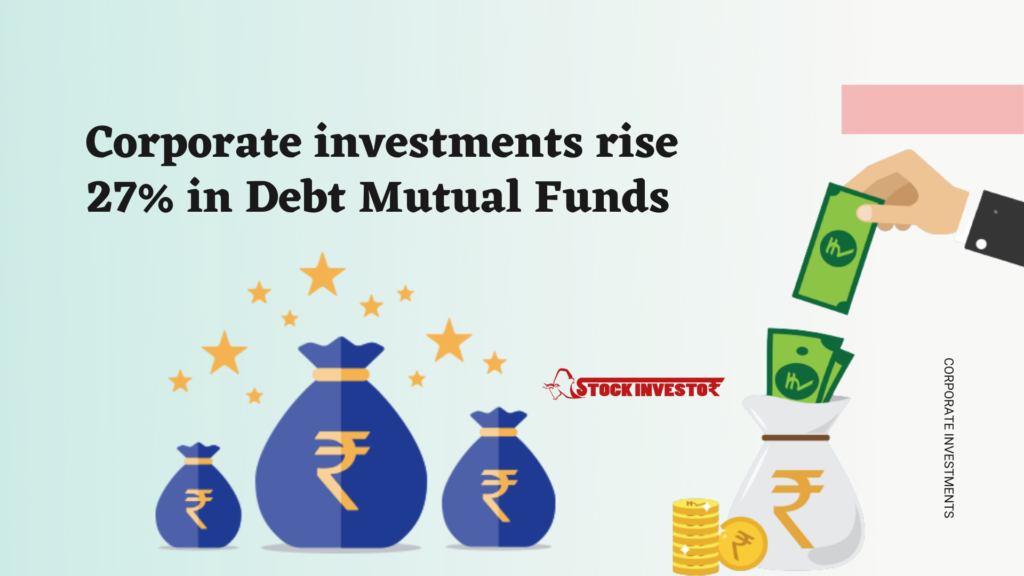 Corporate investments rise 27% in Debt Mutual Funds