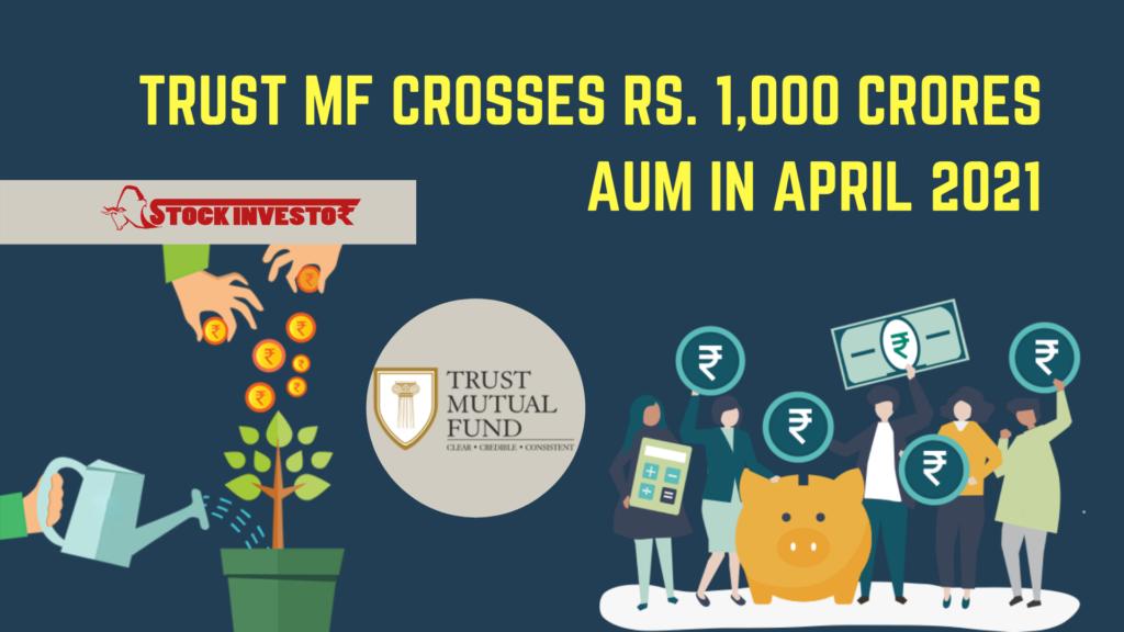 Trust MF crosses Rs. 1,000 crores AUM in April 2021