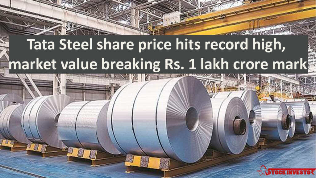 Tata Steel share price hits record high, market value breaking Rs. 1 lakh crore mark
