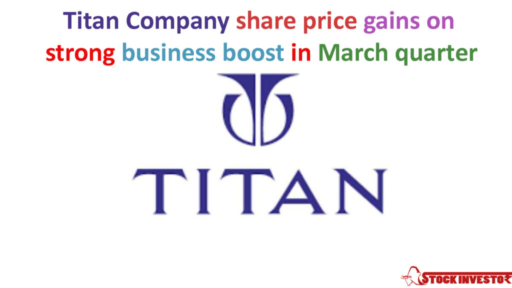 Titan Company share price gains on strong business boost in March quarter