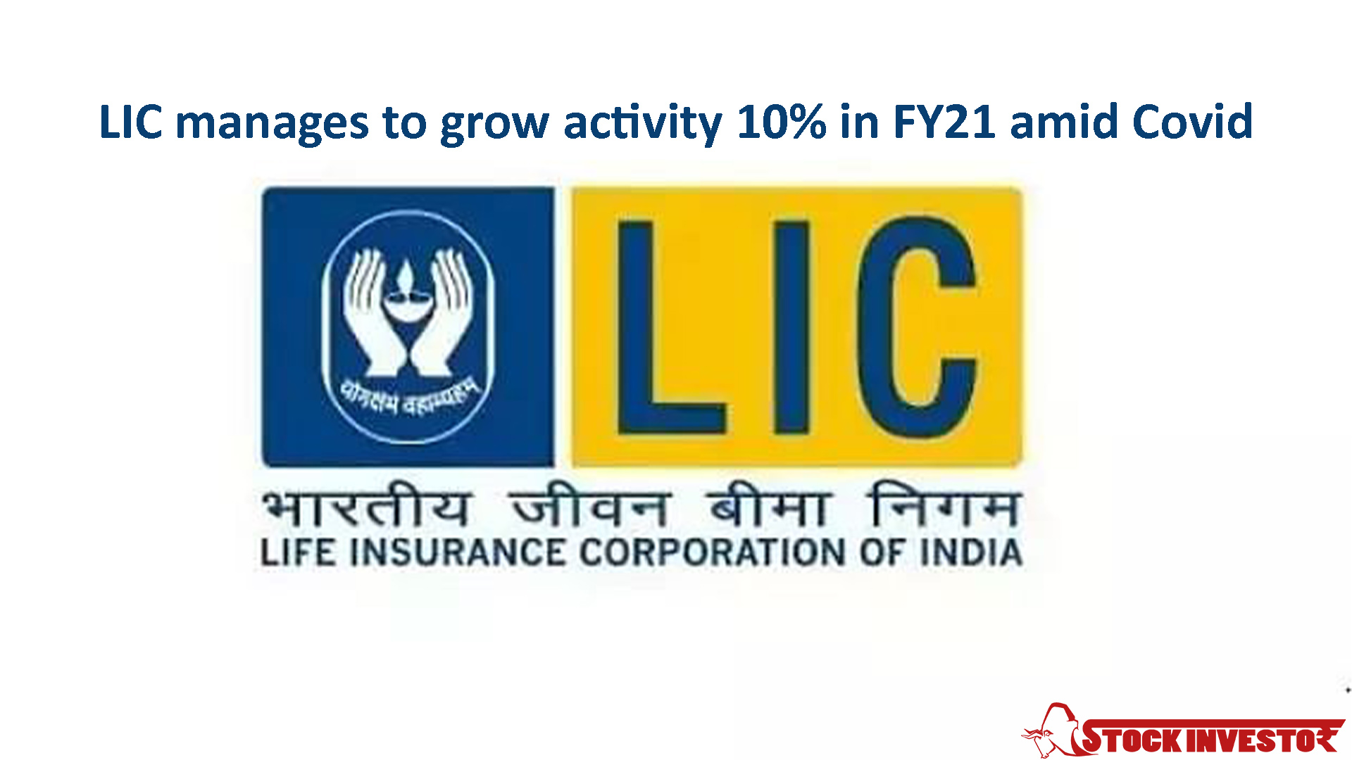 LIC manages to grow activity 10% in FY21 amid Covid