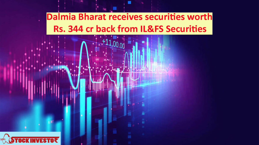 Dalmia Bharat receives securities worth Rs. 344 cr back from IL&FS Securities