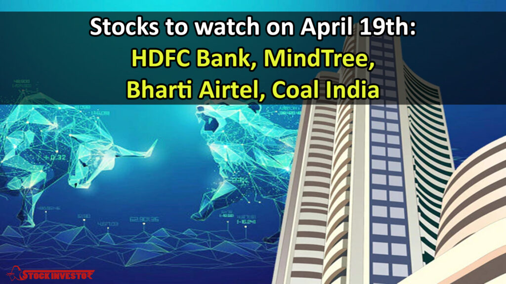 Stocks to watch on April 19th: HDFC Bank, MindTree, Bharti Airtel, Coal India