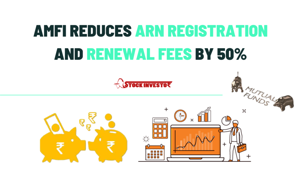 AMFI reduces ARN registration and renewal fees by 50%