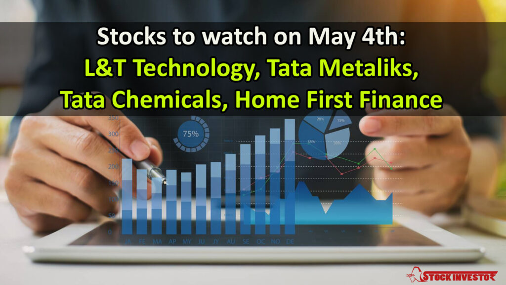 Stocks to watch on May 4th: L&T Technology, Tata Metaliks, Tata Chemicals, Home First Finance